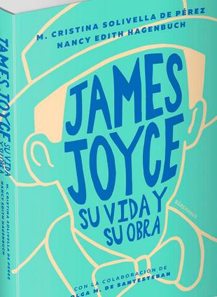 James Joyce. Su vida y su obra